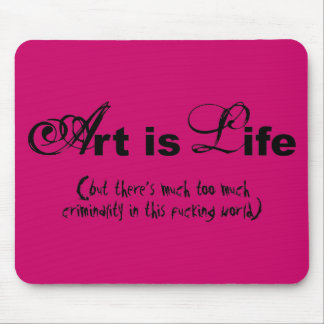 """""""Art is life"""" Mouse Pad"""