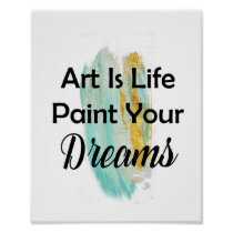 Art Is Life Paint Your Dreams Brush Strokes Poster
