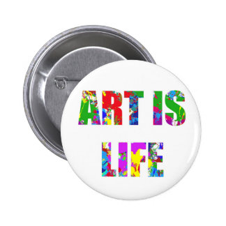 ART IS LIFE PINBACK BUTTON
