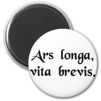Art is long, but life is short. 2 inch round magnet