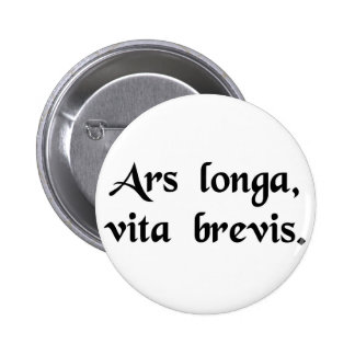 Art is long, but life is short. pinback buttons