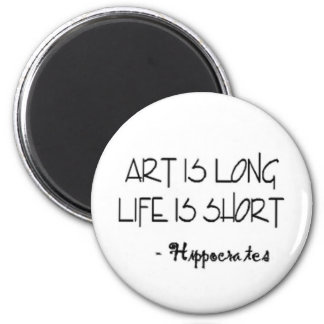 Art is long life is short. HIPPOCRATES Quote 2 Inch Round Magnet