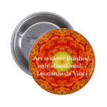 Art is never finished, only abandoned. - Leonardo Pinback Button