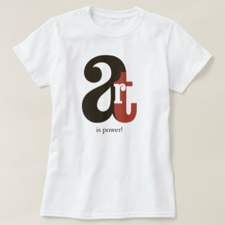 Art IS to power! T-Shirt