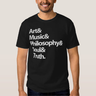 Art & Music & Philosophy & Drunk person & Truth. Tshirts