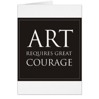 Art Requires Great Courage Greeting Card