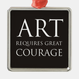Art Requires Great Courage Christmas Ornaments
