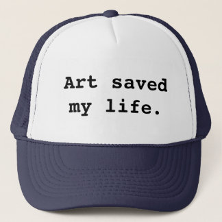 Art saved my life. trucker hat