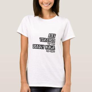 Art Teacher By Day...Deadly Ninja By Night T-Shirt