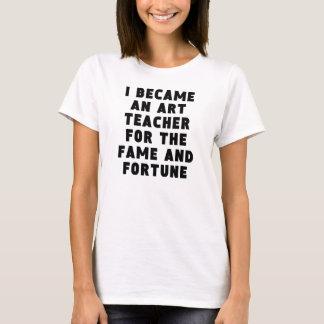 Art Teacher Fame And Fortune T-Shirt