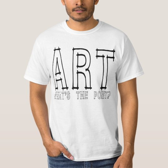 Art... what's the point? T-Shirt