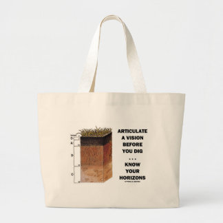 Articulate A Vision Before You Dig ... Horizons Large Tote Bag