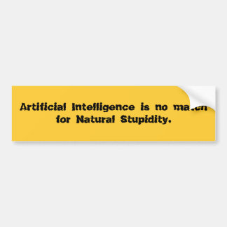 Artificial Intelligence is no match for Natural... Bumper Sticker