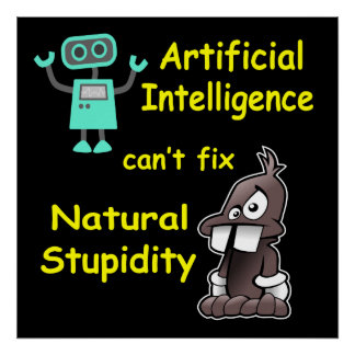 Artificial Intelligence - Natural Stupidity Poster