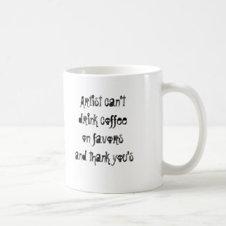 Artist can't drink coffee on favors and thank yous coffee mug