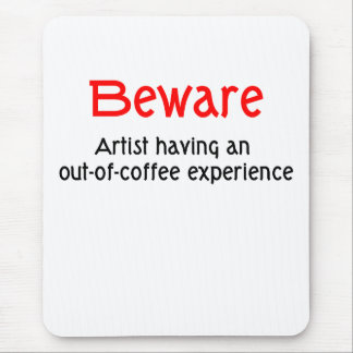 Artist having an out of coffee experience mouse pad