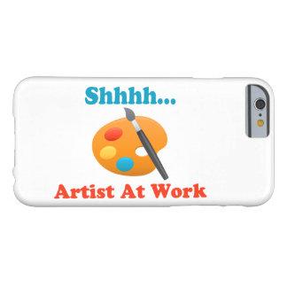 Artista de Shhhh en el pintor del trabajo Funda De iPhone 6 Barely There