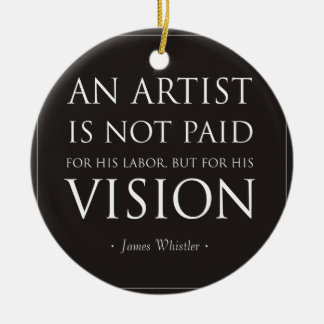 Artists Are Not Paid For Labor, But Vision Ceramic Ornament