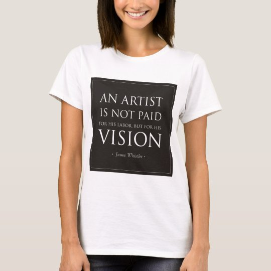 Artists Are Not Paid For Labor, But Vision T-Shirt