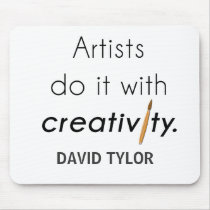 Artists do it with creativity mouse pad