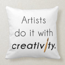 Artists do it with creativity throw pillow