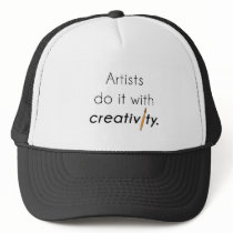 Artists do it with creativity trucker hat