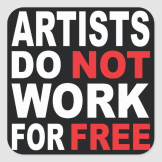 Artists do not work for free... square sticker