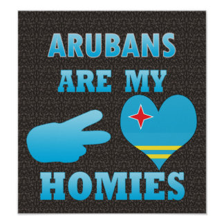 Arubans are my Homies Posters