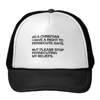 AS A CHRISTIAN I HAVE A RIGHT TO PERSECUTE GAYS.pn Trucker Hat