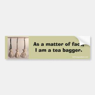AS A MATTER OF FACT I AM A TEA BAGGER. BUMPER STICKER