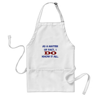 As a Matter of Fact, I DO Know it All! Adult Apron