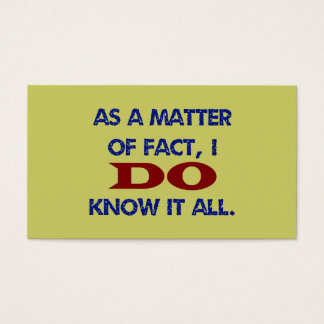 As a Matter of Fact, I DO Know it All! Business Card