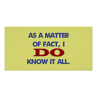 As a Matter of Fact, I DO Know it All! Card