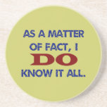As a Matter of Fact, I DO Know it All! Beverage Coasters