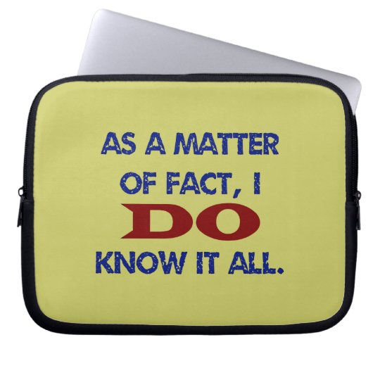 As a Matter of Fact, I DO Know it All! Computer Sleeve