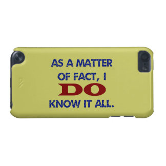 As a Matter of Fact, I DO Know it All! iPod Touch (5th Generation) Cases