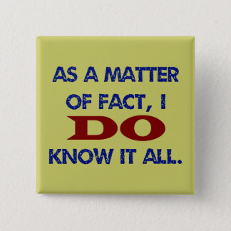 As a Matter of Fact, I DO Know it All! Pinback Button