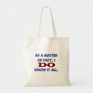 As a Matter of Fact, I DO Know it All! Tote Bag