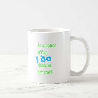 As a Matter of Fact, I DO Think I'm Hot Stuff! Coffee Mug