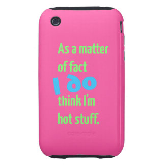 As a matter of fact, I DO think I'm hot stuff! iPhone 3 Tough Cases