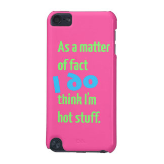 As a matter of fact, I DO think I'm hot stuff! iPod Touch 5G Covers