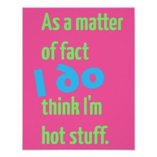 As a Matter of Fact, I DO Think I'm Hot Stuff! Poster
