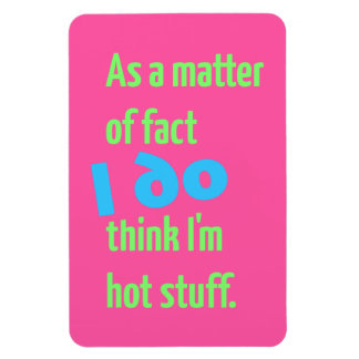 As a matter of fact, I DO think I'm hot stuff! Flexible Magnets