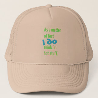 As a Matter of Fact, I DO Think I'm Hot Stuff! Trucker Hat