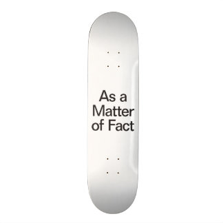 as a matter of fact skate boards