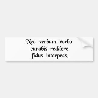 As a true translator you will take care not to.... bumper stickers
