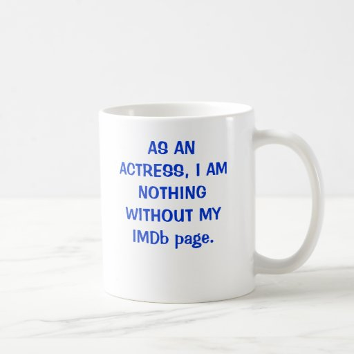AS AN ACTRESS, I AM NOTHING WITHOUT MY IMDb page. Coffee Mug