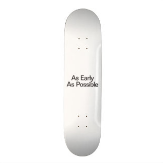 as early as possible skateboard deck