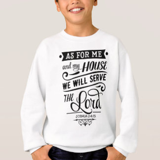 As for me and my House we will serve the LORD Sweatshirt