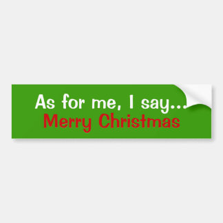 As for me I say..., Merry Christma... - Customized Car Bumper Sticker